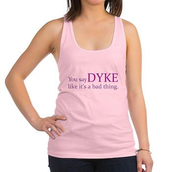 You Say DYKE Like... Racerback Tank Top