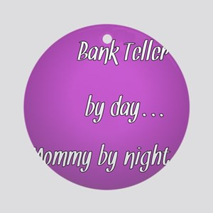 Bank Teller by day Mommy by night Ornament (Round)