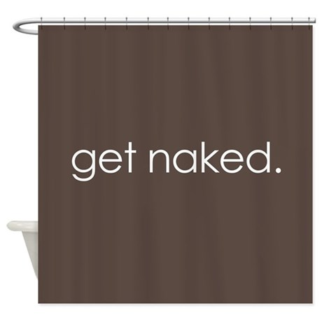 get naked. (Brown) Shower Curtain