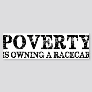 Poverty Is Owning A Racecar Sticker (Bumper)