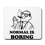 Boring is Normal 2 Mousepad