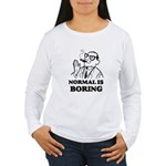 Boring is Normal 2 Women's Long Sleeve T-Shirt