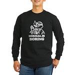 Boring is Normal 2 Long Sleeve Dark T-Shirt