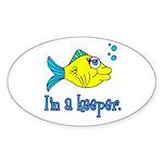 I'm a Keeper - Cute Fish T-Sh Oval Sticker