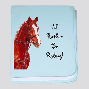 Id Rather Be Riding! Horse baby blanket