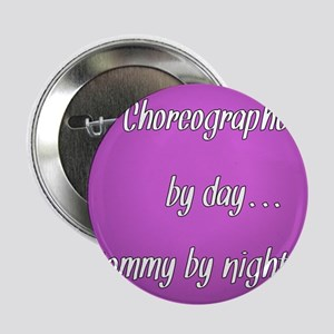 "Choreographer by day Mommy by night 2.25"" Button"