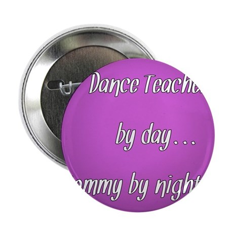 """Dance Teacher by day Mommy by night 2.25"""" Button"""
