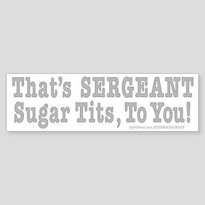 Sergeant Sugar tits Bumper Sticker