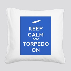 Keep Calm and Torpedo On Square Canvas Pillow