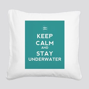Keep Calm and Stay Underwater Square Canvas Pillow