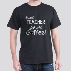 Instant Teacher, Add Coffee Dark T-Shirt