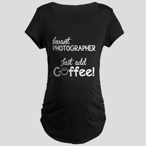 Instant Photographer, Add Coffee Maternity Dark T-
