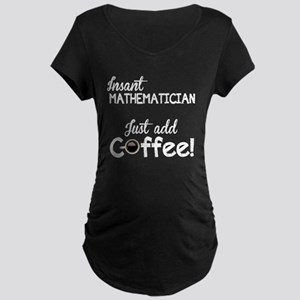 Instant Mathematician, Funny, Maternity Dark T-Shi
