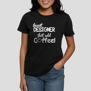 Instant Designer, Add Coffee Women's Dark T-Shirt