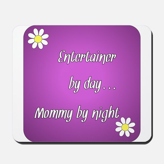 Entertainer by day Mommy by night Mousepad