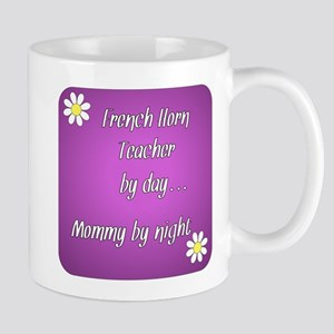 French Horn Teacher by day Mommy by night Mug