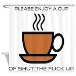 Enjoy a cup... Shower Curtain