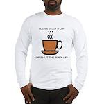 Enjoy a cup... Long Sleeve T-Shirt