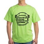 Science flies you to the moon Green T-Shirt