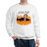 Got hell, Fidel? Sweatshirt