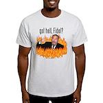 Got hell, Fidel? Light T-Shirt