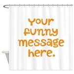 four line funny message Shower Curtain