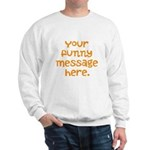 four line funny message Sweatshirt