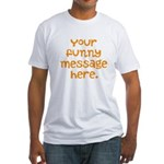 four line funny message Fitted T-Shirt