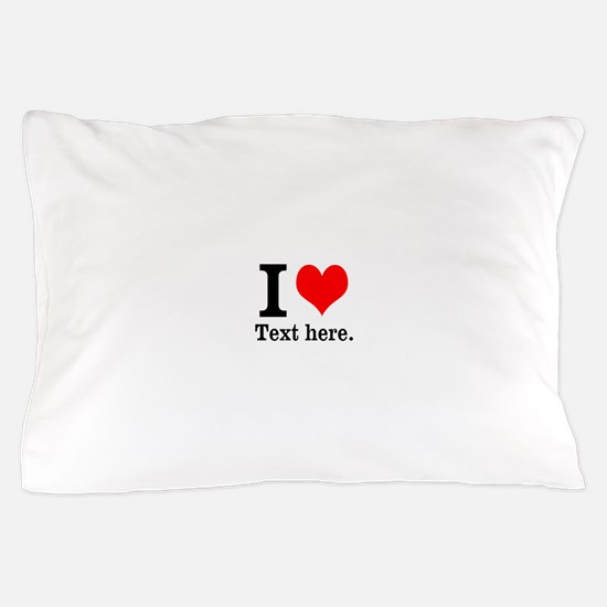 What do you love? Pillow Case