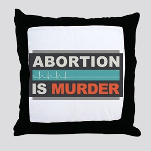 Abortion Is Murder Throw Pillow