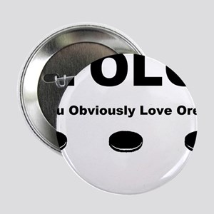 "You Obviously Love Oreos 2.25"" Button"