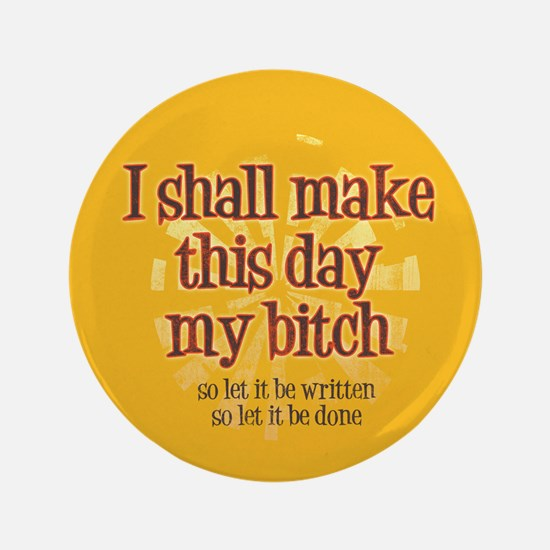 """I shall make this day my bitch 3.5"""" Button"""
