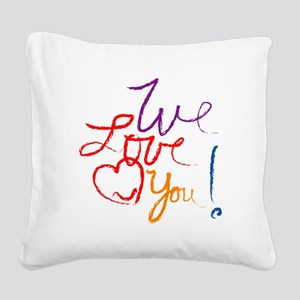 We Love You Square Canvas Pillow