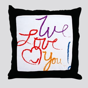 We Love You Throw Pillow