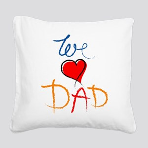 We Love Dad Square Canvas Pillow