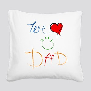 We Love you Dad Square Canvas Pillow