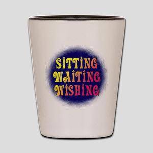 Sitting Waiting Wishing Shot Glass