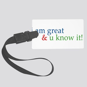 i am great and you know it Large Luggage Tag