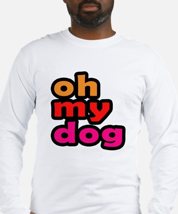 Oh My Dog Long Sleeve T-Shirt