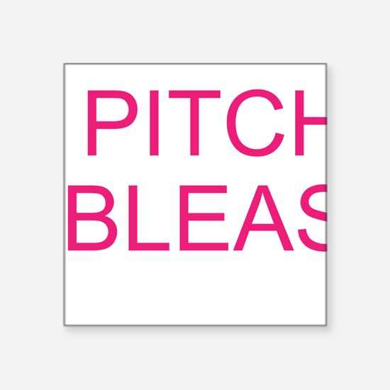"PITCH BLEASE Square Sticker 3"" x 3"""