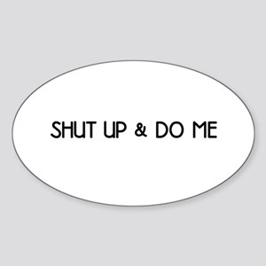 Shut Up & Do Me Oval Sticker