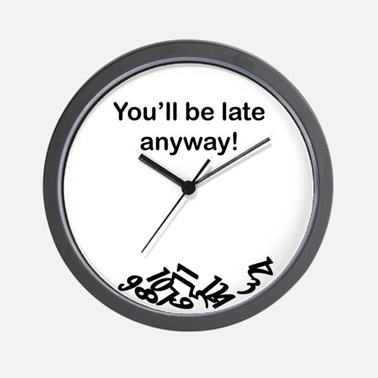 Youll be late anyway! Wall Clock