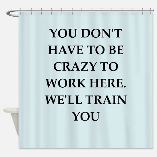 WORK2.png Shower Curtain
