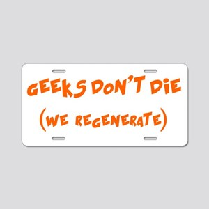 Geeks Dont Die (we regenerate) Aluminum License Pl