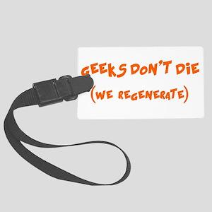Geeks Dont Die (we regenerate) Large Luggage Tag