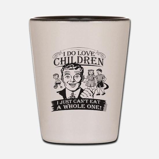 I Do Love Children! Shot Glass