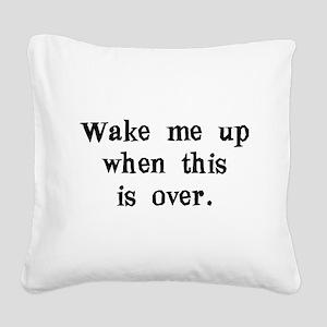 wakemeupwhenthisisover Square Canvas Pillow