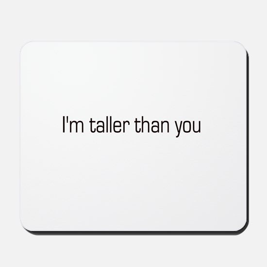 I'm taller than you Mousepad