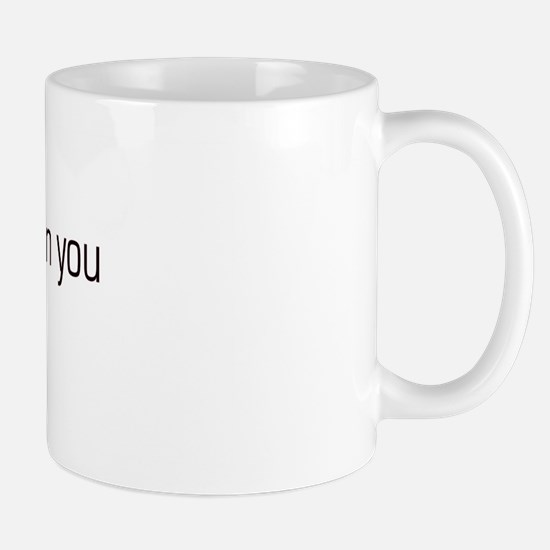 I'm taller than you Mug