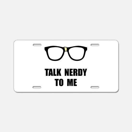 Talk Nerdy To Me Aluminum License Plate